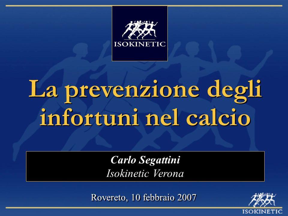 La prevenzione degli infortuni nel calcio Carlo Segattini Isokinetic Verona Rovereto, 10 febbraio 2007