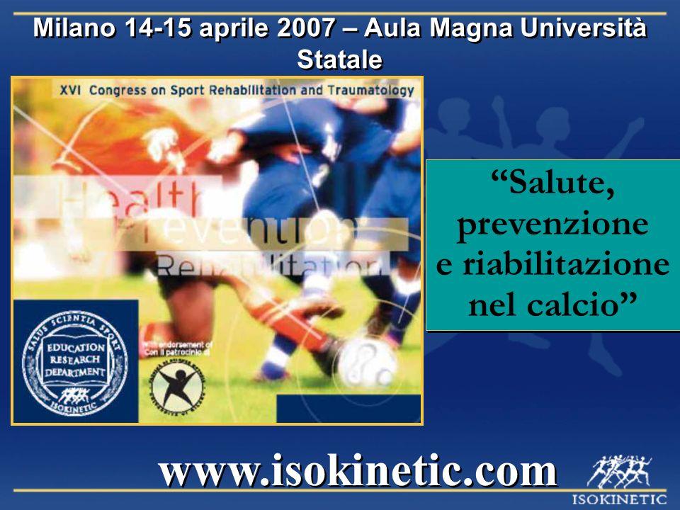 www.isokinetic.com Milano 14-15 aprile 2007 – Aula Magna Università Statale Salute, prevenzione e riabilitazione nel calcio Salute, prevenzione e riab