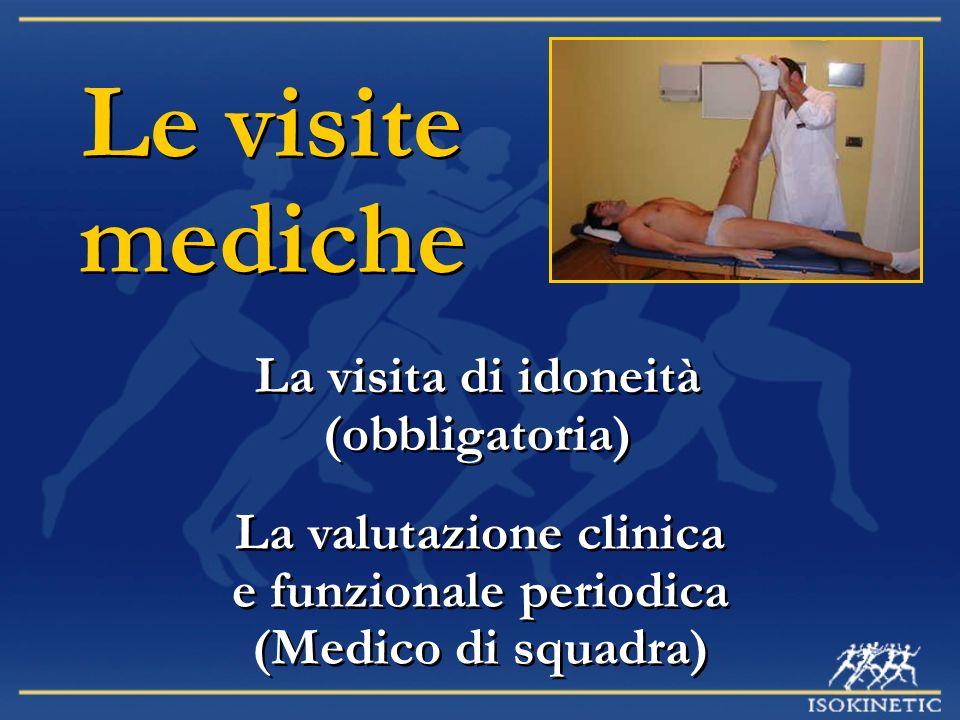 La visita di idoneità (obbligatoria) La valutazione clinica e funzionale periodica (Medico di squadra) La valutazione clinica e funzionale periodica (