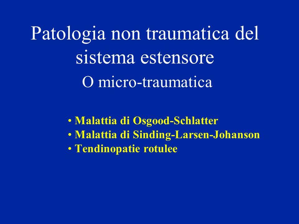 Patologia non traumatica del sistema estensore O micro-traumatica Malattia di Osgood-Schlatter Malattia di Sinding-Larsen-Johanson Tendinopatie rotule