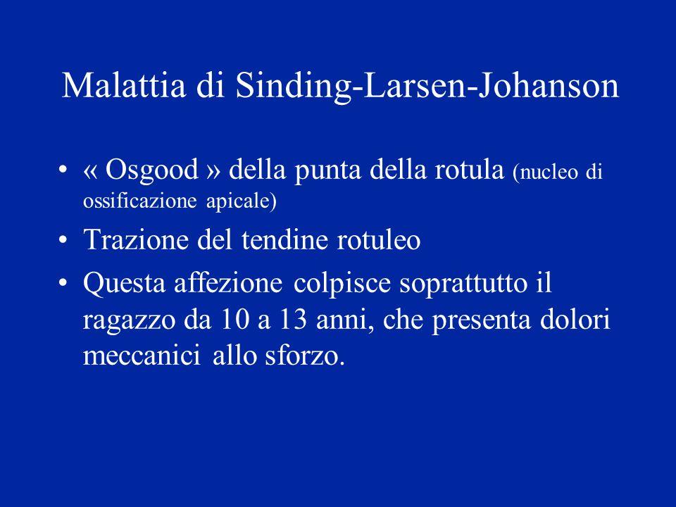 Malattia di Sinding-Larsen-Johanson « Osgood » della punta della rotula (nucleo di ossificazione apicale) Trazione del tendine rotuleo Questa affezion