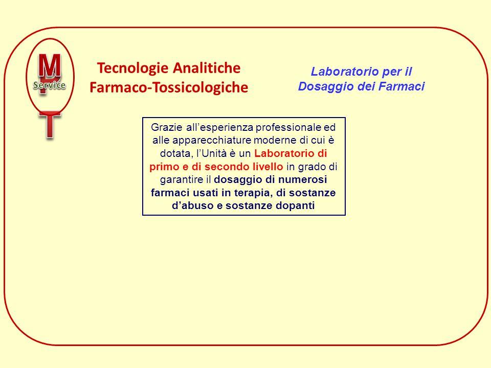 Tecnologie Analitiche Farmaco-Tossicologiche Laboratorio per il Dosaggio dei Farmaci Grazie allesperienza professionale ed alle apparecchiature modern