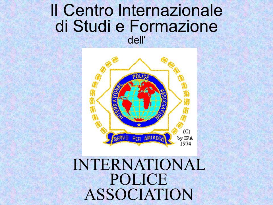 Il Centro Internazionale di Studi e Formazione dell INTERNATIONAL POLICE ASSOCIATION