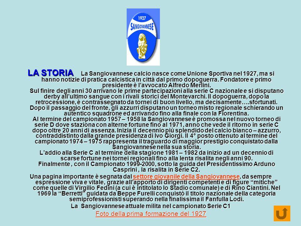LA STORIA La Sangiovannese calcio nasce come Unione Sportiva nel 1927, ma si hanno notizie di pratica calcistica in città dal primo dopoguerra. Fondat