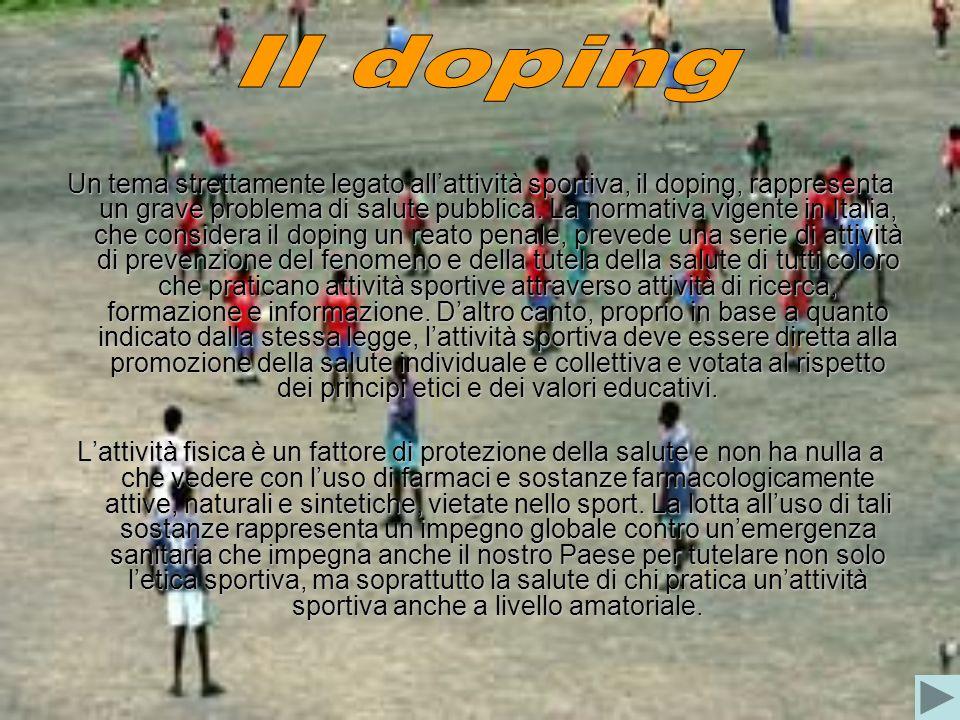Un tema strettamente legato allattività sportiva, il doping, rappresenta un grave problema di salute pubblica. La normativa vigente in Italia, che con