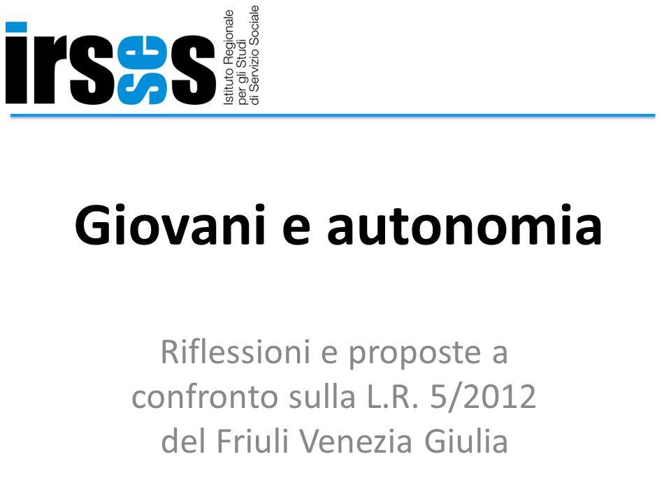 Giovani e autonomia Riflessioni e proposte a confronto sulla L.R. 5/2012 del Friuli Venezia Giulia
