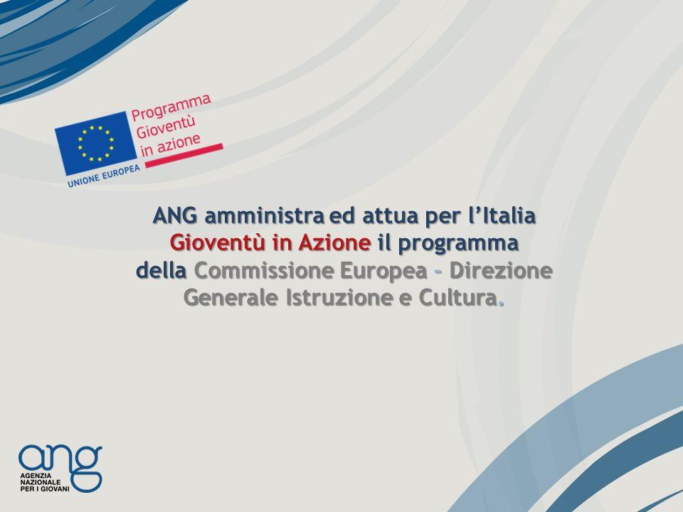 ANG amministra ed attua per lItalia Gioventù in Azione il programma della Commissione Europea - Direzione Generale Istruzione e Cultura.