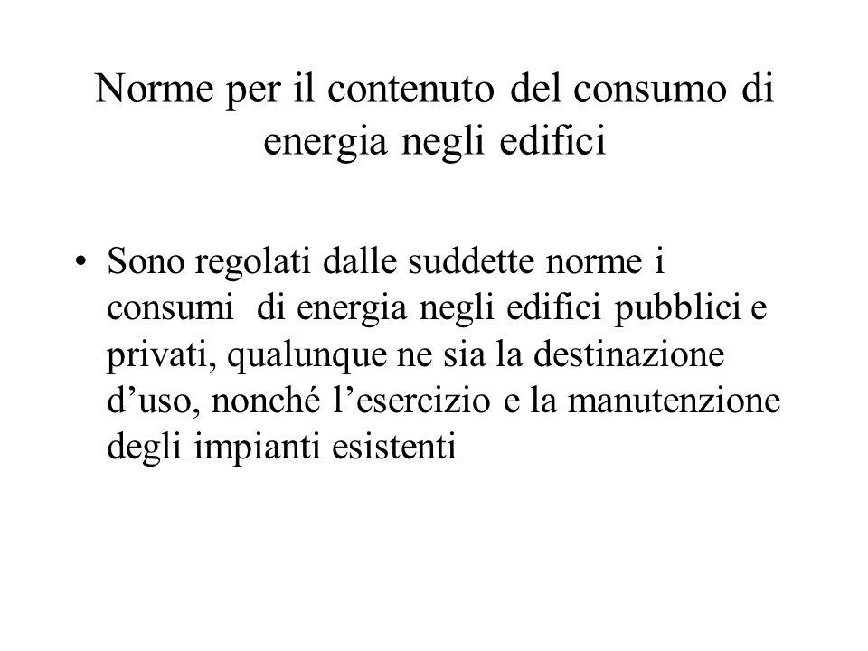 Norme per il contenuto del consumo di energia negli edifici Sono regolati dalle suddette norme i consumi di energia negli edifici pubblici e privati,