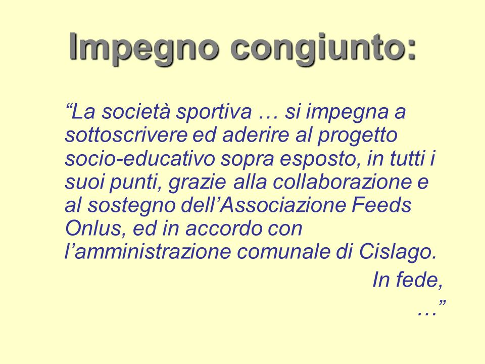 Impegno congiunto: La società sportiva … si impegna a sottoscrivere ed aderire al progetto socio-educativo sopra esposto, in tutti i suoi punti, grazi