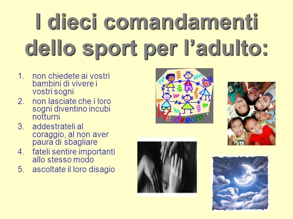 I dieci comandamenti dello sport per ladulto: 1.non chiedete ai vostri bambini di vivere i vostri sogni 2.non lasciate che i loro sogni diventino incu