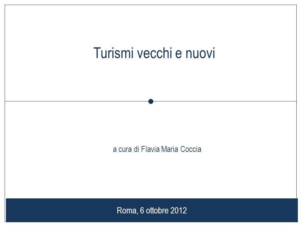 1 Roma, 6 ottobre 2012 Turismi vecchi e nuovi a cura di Flavia Maria Coccia