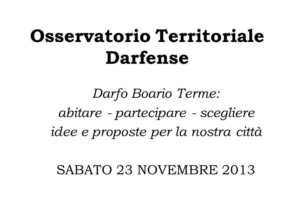 Osservatorio Territoriale Darfense Darfo Boario Terme: abitare - partecipare - scegliere idee e proposte per la nostra città SABATO 23 NOVEMBRE 2013