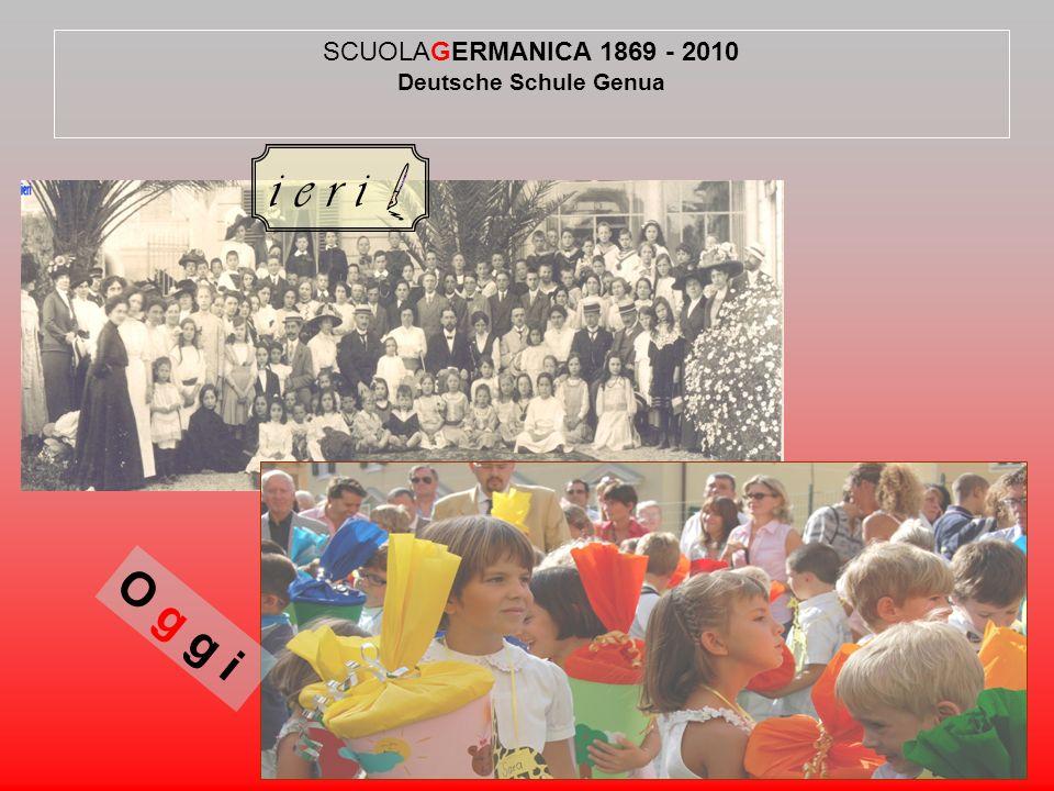SCUOLAGERMANICA 1869 - 2010 Deutsche Schule Genua i e r i O g g i