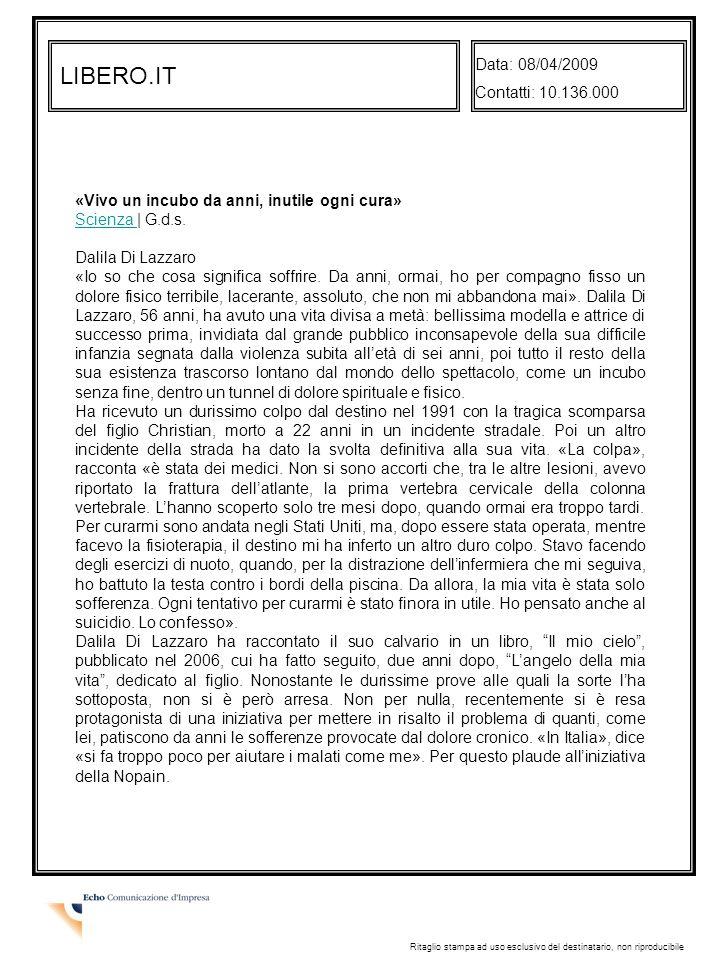 LIBERO.IT Data: 08/04/2009 Contatti: 10.136.000 Ritaglio stampa ad uso esclusivo del destinatario, non riproducibile «Vivo un incubo da anni, inutile ogni cura» Scienza Scienza | G.d.s.