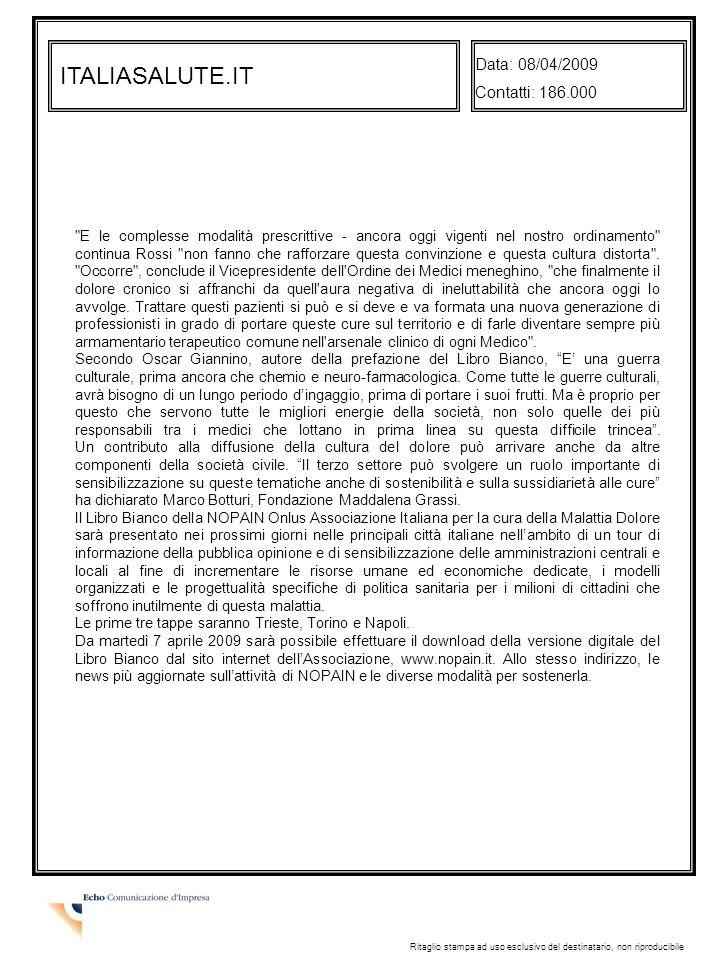 ITALIASALUTE.IT Data: 08/04/2009 Contatti: 186.000 Ritaglio stampa ad uso esclusivo del destinatario, non riproducibile E le complesse modalità prescrittive - ancora oggi vigenti nel nostro ordinamento continua Rossi non fanno che rafforzare questa convinzione e questa cultura distorta .