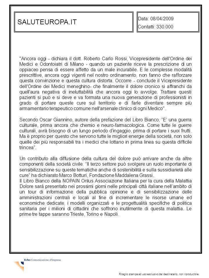 SALUTEUROPA.IT Data: 08/04/2009 Contatti: 330.000 Ritaglio stampa ad uso esclusivo del destinatario, non riproducibile Ancora oggi - dichiara il dott.