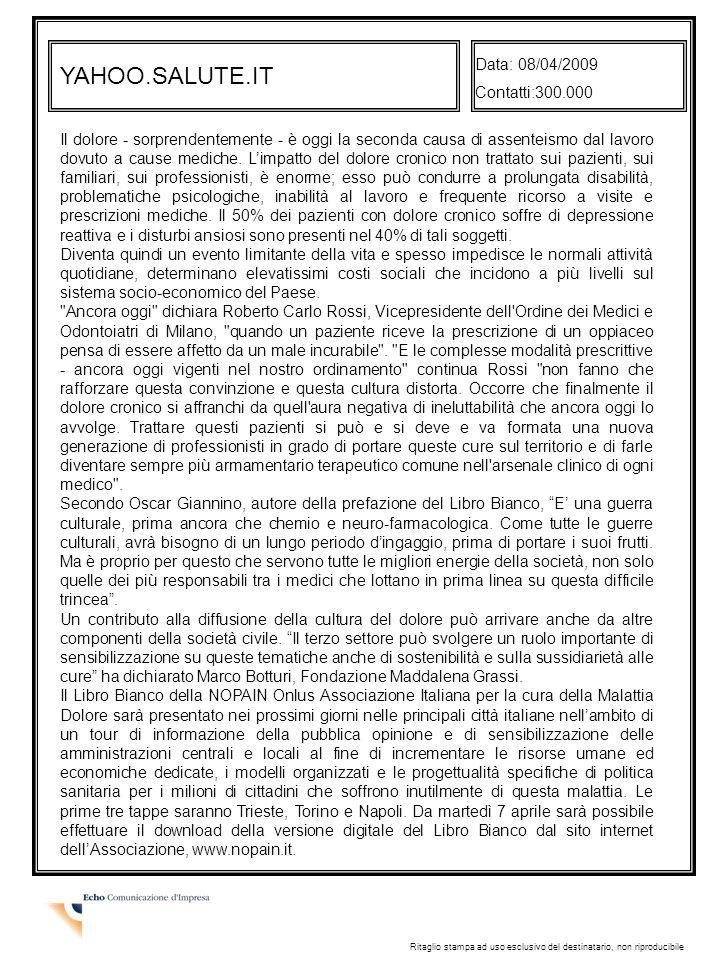 YAHOO.SALUTE.IT Data: 08/04/2009 Contatti:300.000 Ritaglio stampa ad uso esclusivo del destinatario, non riproducibile Il dolore - sorprendentemente - è oggi la seconda causa di assenteismo dal lavoro dovuto a cause mediche.
