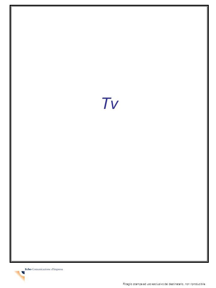 Tv Ritaglio stampa ad uso esclusivo del destinatario, non riproducibile