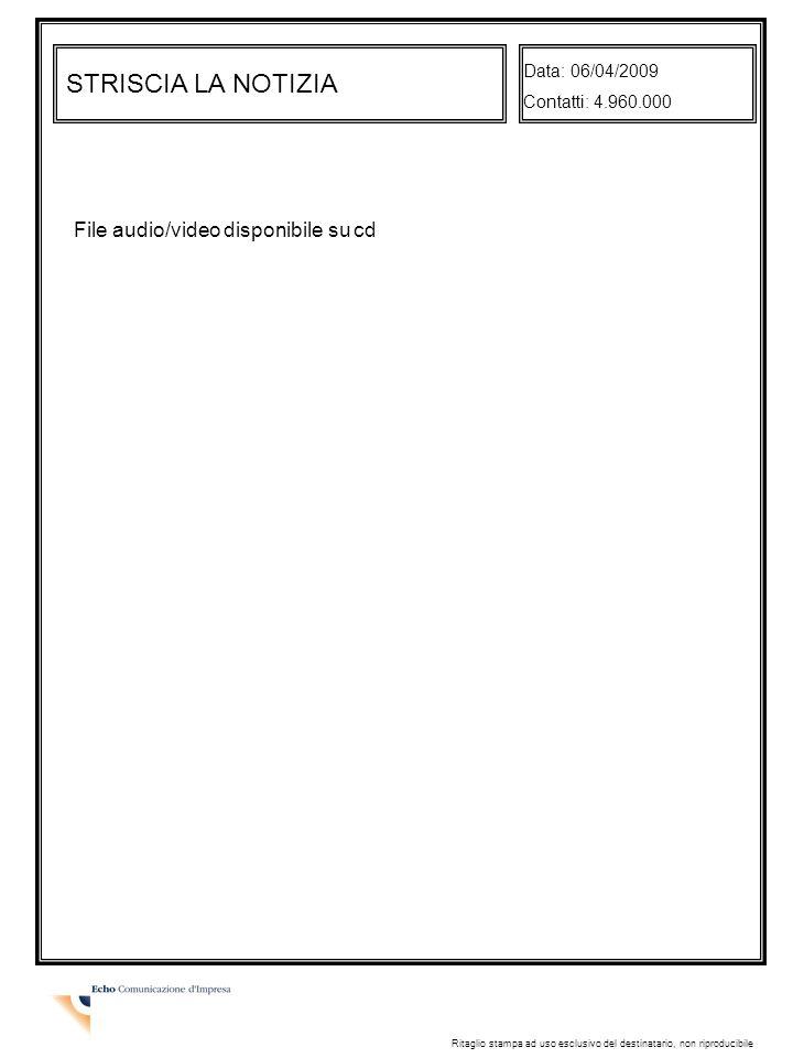 STRISCIA LA NOTIZIA Data: 06/04/2009 Contatti: 4.960.000 Ritaglio stampa ad uso esclusivo del destinatario, non riproducibile File audio/video disponibile su cd