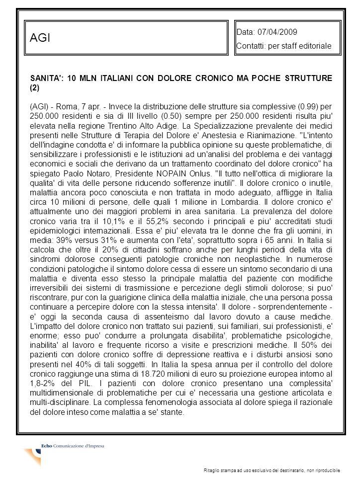 AGI Data: 07/04/2009 Contatti: per staff editoriale Ritaglio stampa ad uso esclusivo del destinatario, non riproducibile SANITA : 10 MLN ITALIANI CON DOLORE CRONICO MA POCHE STRUTTURE (2) (AGI) - Roma, 7 apr.