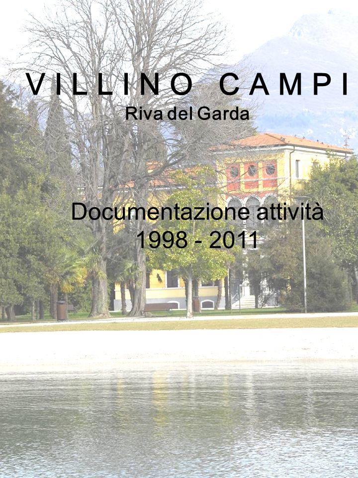V I L L I N O C A M P I Riva del Garda Documentazione attività 1998 - 2011 Villino Campi Centro di valorizzazione scientifica del Garda Settore inform