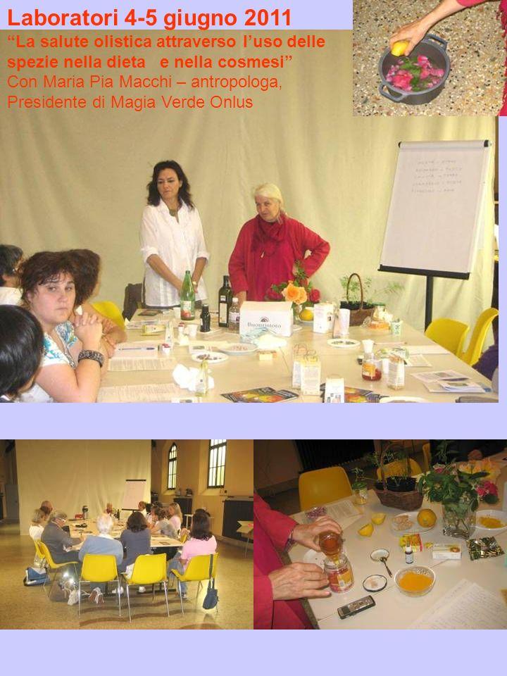 Laboratori 4-5 giugno 2011 La salute olistica attraverso luso delle spezie nella dieta e nella cosmesi Con Maria Pia Macchi – antropologa, Presidente