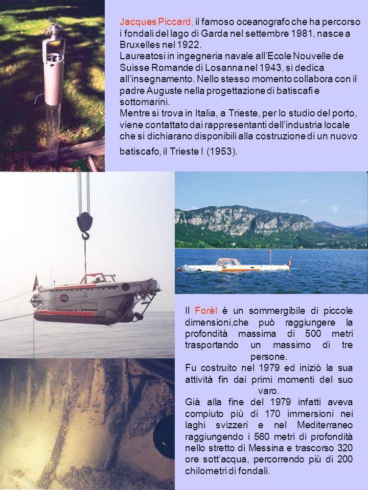 Jacques Piccard, il famoso oceanografo che ha percorso i fondali del lago di Garda nel settembre 1981, nasce a Bruxelles nel 1922. Laureatosi in ingeg