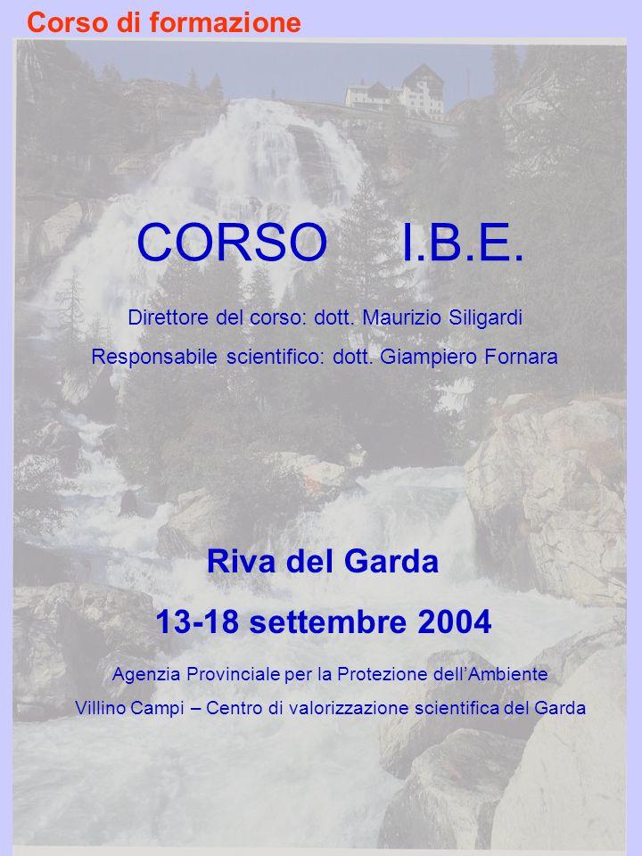 CORSO I.B.E. Agenzia Provinciale per la Protezione dellAmbiente Villino Campi – Centro di valorizzazione scientifica del Garda Direttore del corso: do