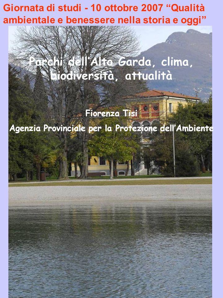 Parchi dellAlto Garda, clima, biodiversità, attualità Fiorenza Tisi Agenzia Provinciale per la Protezione dellAmbiente Giornata di studi - 10 ottobre 2007 Qualità ambientale e benessere nella storia e oggi