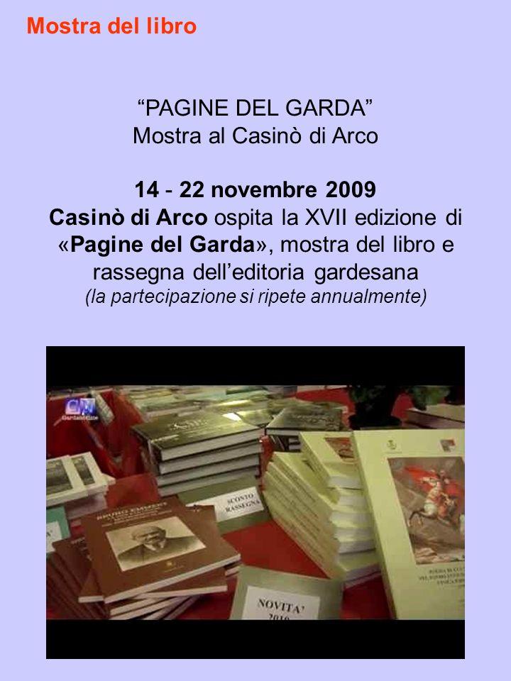 Mostra del libro PAGINE DEL GARDA Mostra al Casinò di Arco 14 - 22 novembre 2009 Casinò di Arco ospita la XVII edizione di «Pagine del Garda», mostra