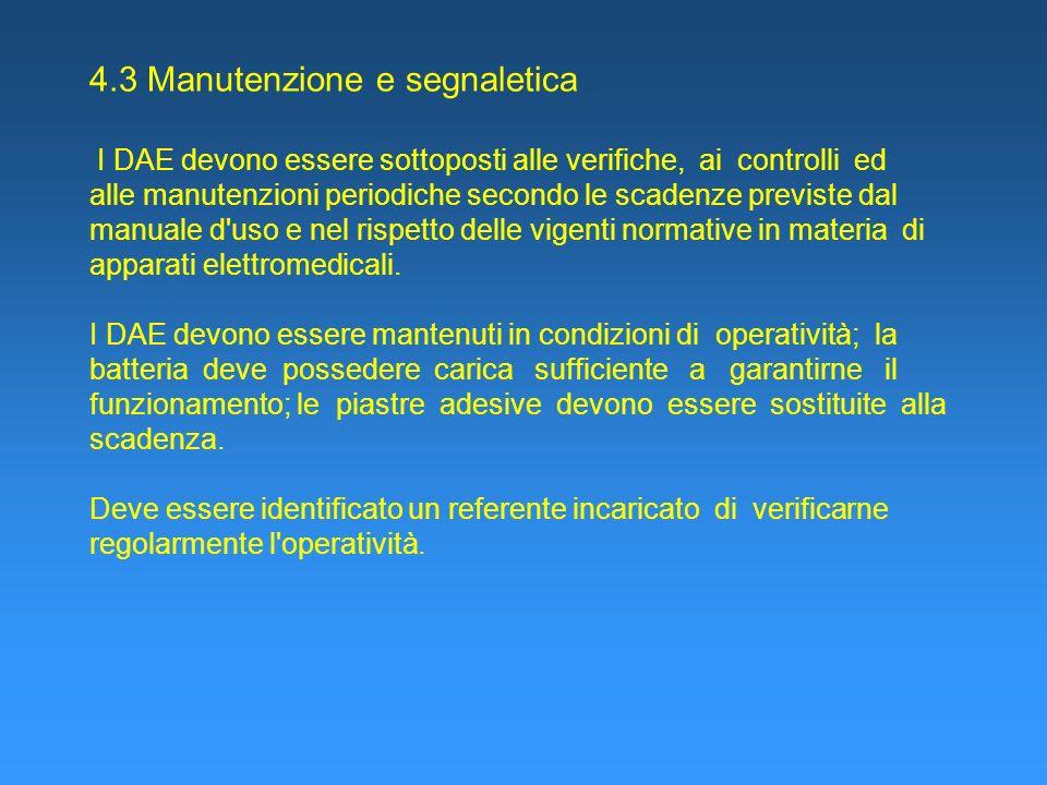 4.3 Manutenzione e segnaletica I DAE devono essere sottoposti alle verifiche, ai controlli ed alle manutenzioni periodiche secondo le scadenze previst