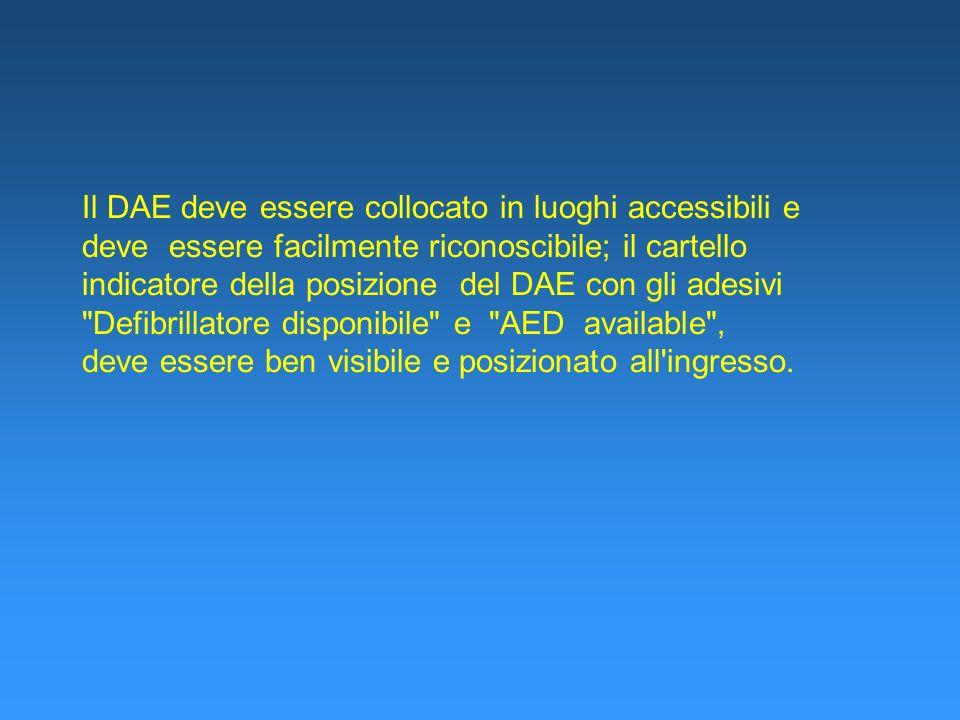 Il DAE deve essere collocato in luoghi accessibili e deve essere facilmente riconoscibile; il cartello indicatore della posizione del DAE con gli ades
