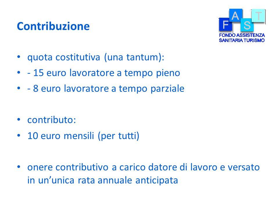 Contribuzione quota costitutiva (una tantum): - 15 euro lavoratore a tempo pieno - 8 euro lavoratore a tempo parziale contributo: 10 euro mensili (per