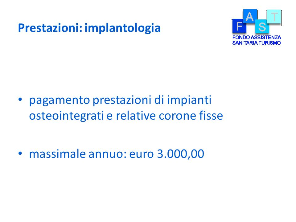 Prestazioni: implantologia pagamento prestazioni di impianti osteointegrati e relative corone fisse massimale annuo: euro 3.000,00