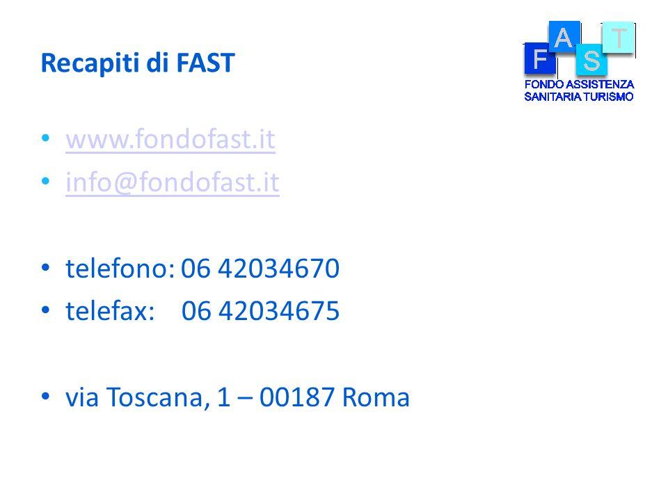 Recapiti di FAST www.fondofast.it info@fondofast.it telefono: 06 42034670 telefax: 06 42034675 via Toscana, 1 – 00187 Roma