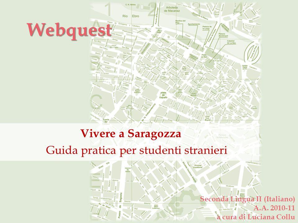 Webquest Vivere a Saragozza Guida pratica per studenti stranieri Seconda Lingua II (Italiano) A.A. 2010-11 a cura di Luciana Collu