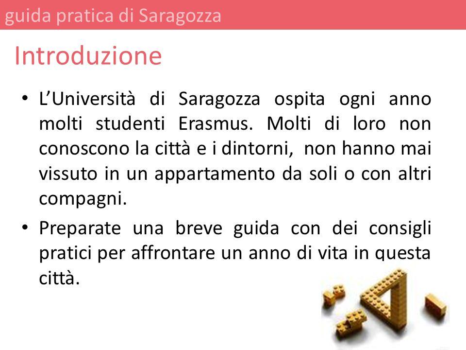 LUniversità di Saragozza ospita ogni anno molti studenti Erasmus. Molti di loro non conoscono la città e i dintorni, non hanno mai vissuto in un appar