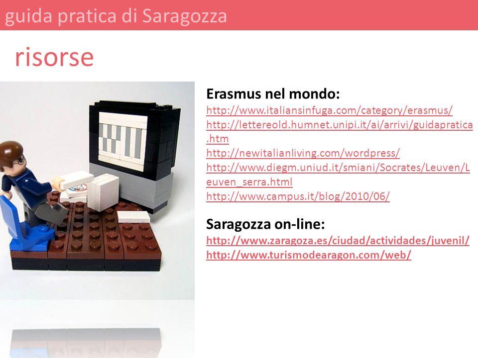 guida pratica di Saragozza risorse Erasmus nel mondo: http://www.italiansinfuga.com/category/erasmus/ http://lettereold.humnet.unipi.it/ai/arrivi/guid