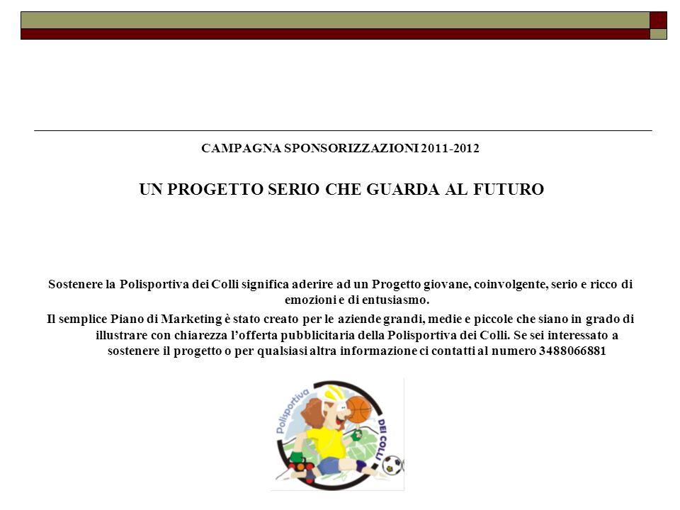 CAMPAGNA SPONSORIZZAZIONI 2011-2012 UN PROGETTO SERIO CHE GUARDA AL FUTURO Sostenere la Polisportiva dei Colli significa aderire ad un Progetto giovan