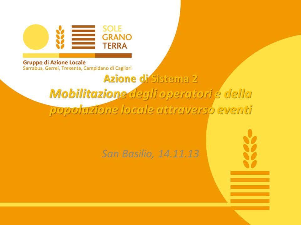 Azione di Sistema 2 Mobilitazione degli operatori e della popolazione locale attraverso eventi San Basilio, 14.11.13