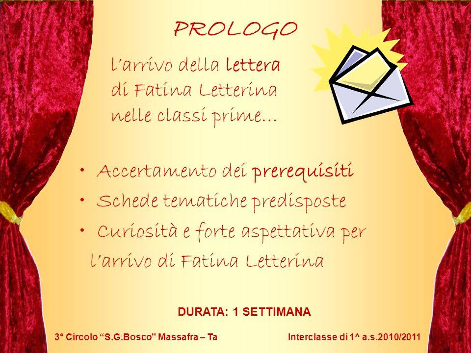 3° Circolo S.G.Bosco Massafra – Ta Interclasse di 1^ a.s.2010/2011 PROLOGO larrivo della lettera di Fatina Letterina nelle classi prime… Accertamento