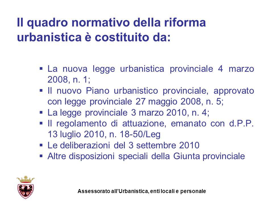 Il quadro normativo della riforma urbanistica è costituito da: La nuova legge urbanistica provinciale 4 marzo 2008, n. 1; Il nuovo Piano urbanistico p
