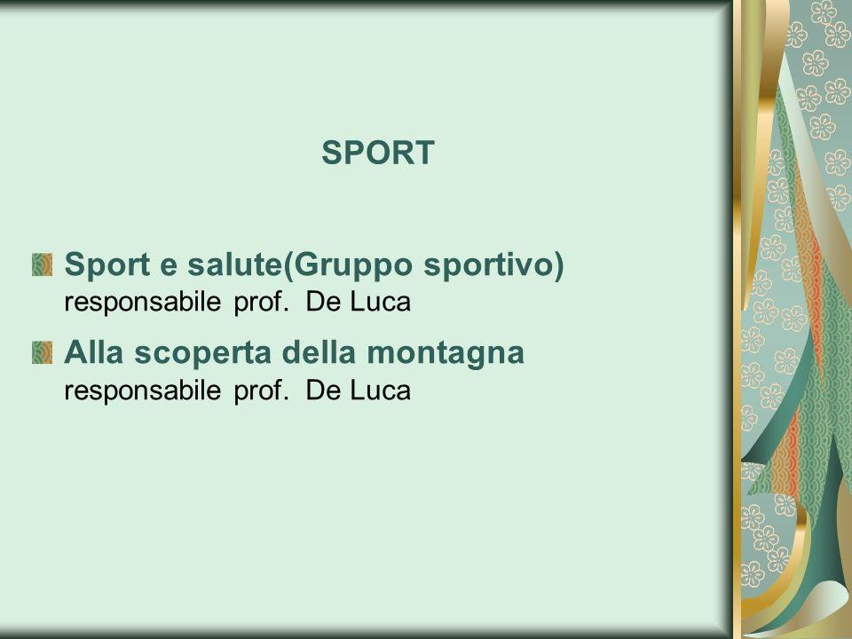 SPORT Sport e salute(Gruppo sportivo) responsabile prof. De Luca Alla scoperta della montagna responsabile prof. De Luca