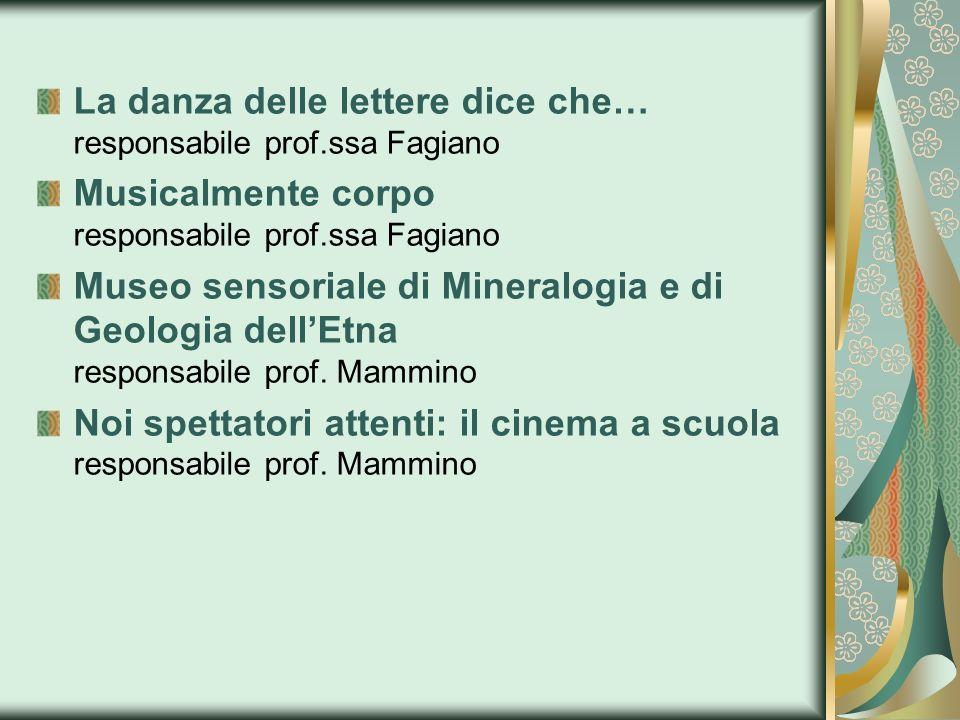 La danza delle lettere dice che… responsabile prof.ssa Fagiano Musicalmente corpo responsabile prof.ssa Fagiano Museo sensoriale di Mineralogia e di G