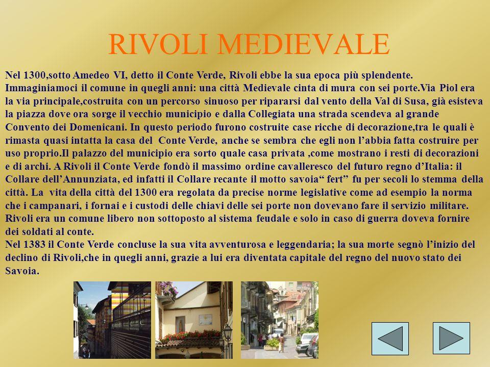 RIVOLI ROMANA Al tempo dei Romani Rivoli aveva un'importanza derivante dalla posizione favorevole. La cittadina è situata infatti sulla via delle Gall