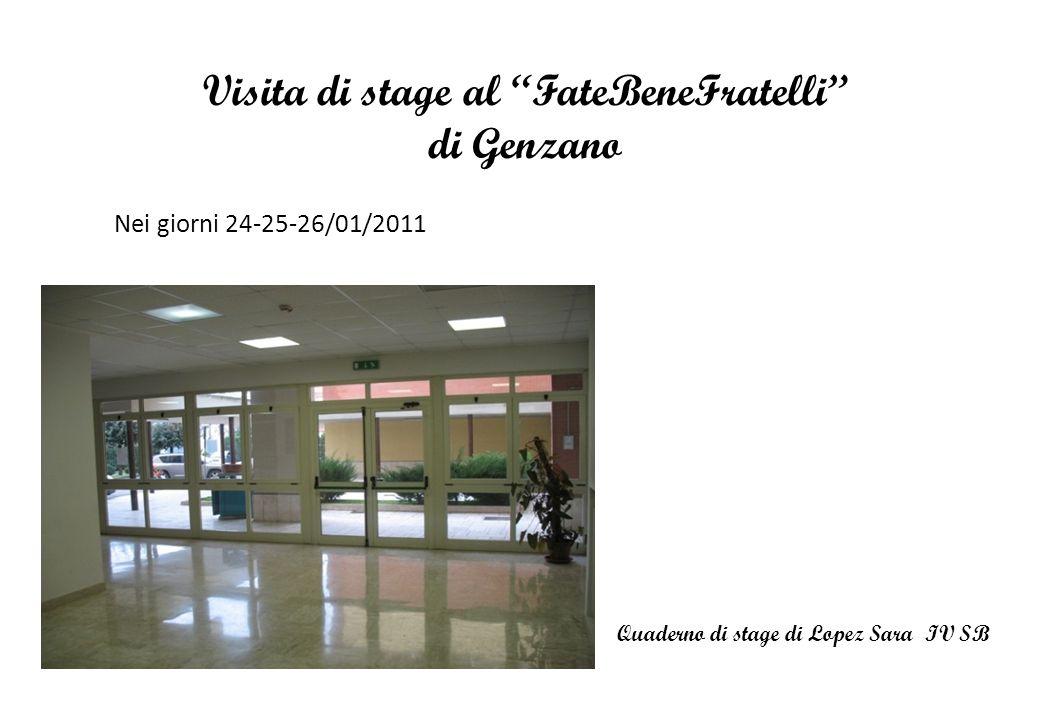 Visita di stage al FateBeneFratelli di Genzano Nei giorni 24-25-26/01/2011 Quaderno di stage di Lopez Sara IV SB