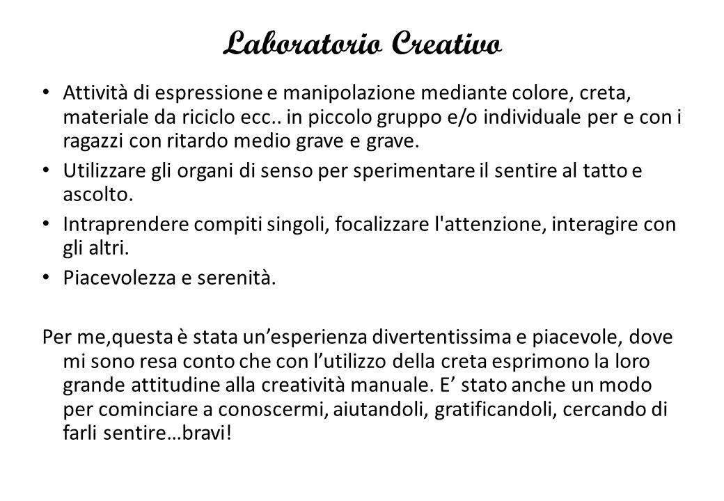 Laboratorio Creativo Attività di espressione e manipolazione mediante colore, creta, materiale da riciclo ecc.. in piccolo gruppo e/o individuale per