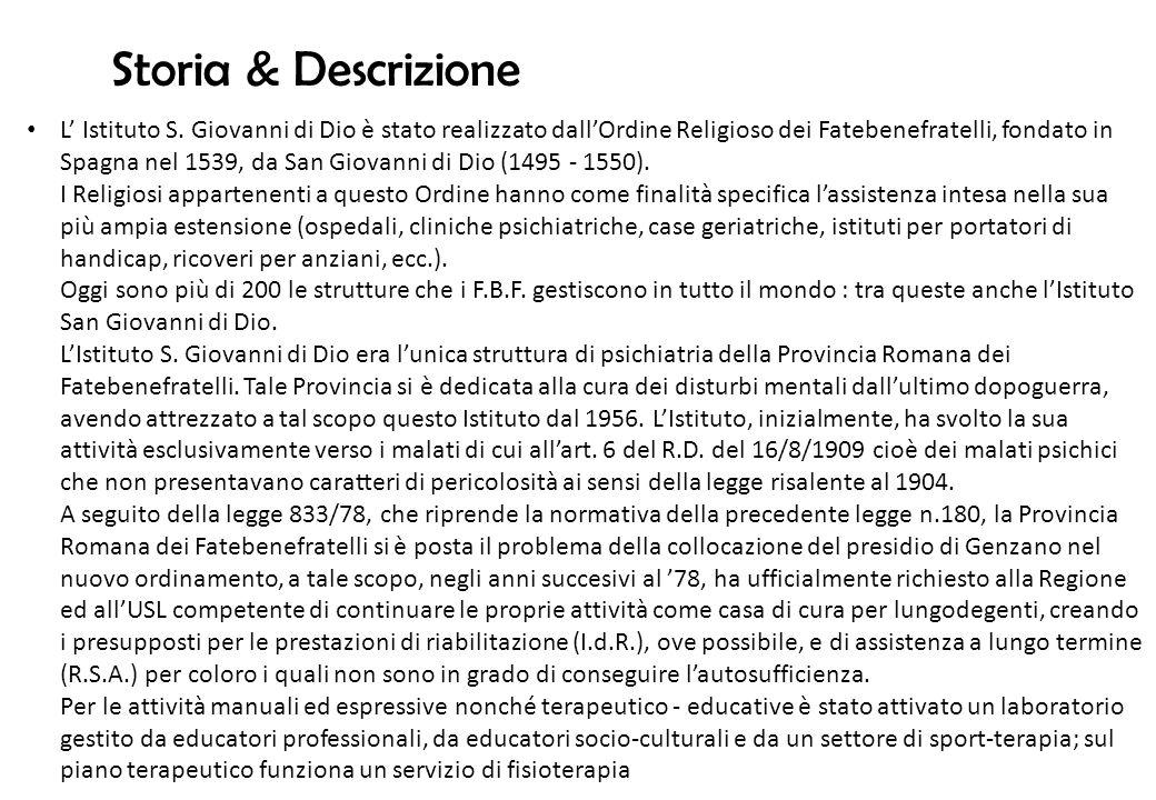 Storia & Descrizione L Istituto S. Giovanni di Dio è stato realizzato dallOrdine Religioso dei Fatebenefratelli, fondato in Spagna nel 1539, da San Gi