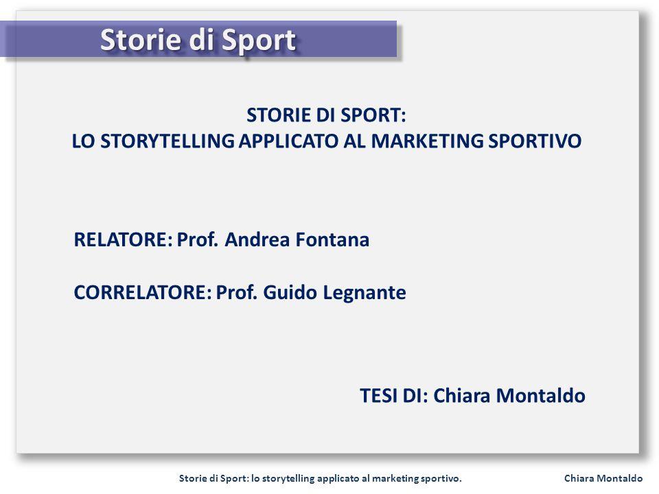 Storie di Sport: lo storytelling applicato al marketing sportivo. Chiara Montaldo Storie di Sport STORIE DI SPORT: LO STORYTELLING APPLICATO AL MARKET