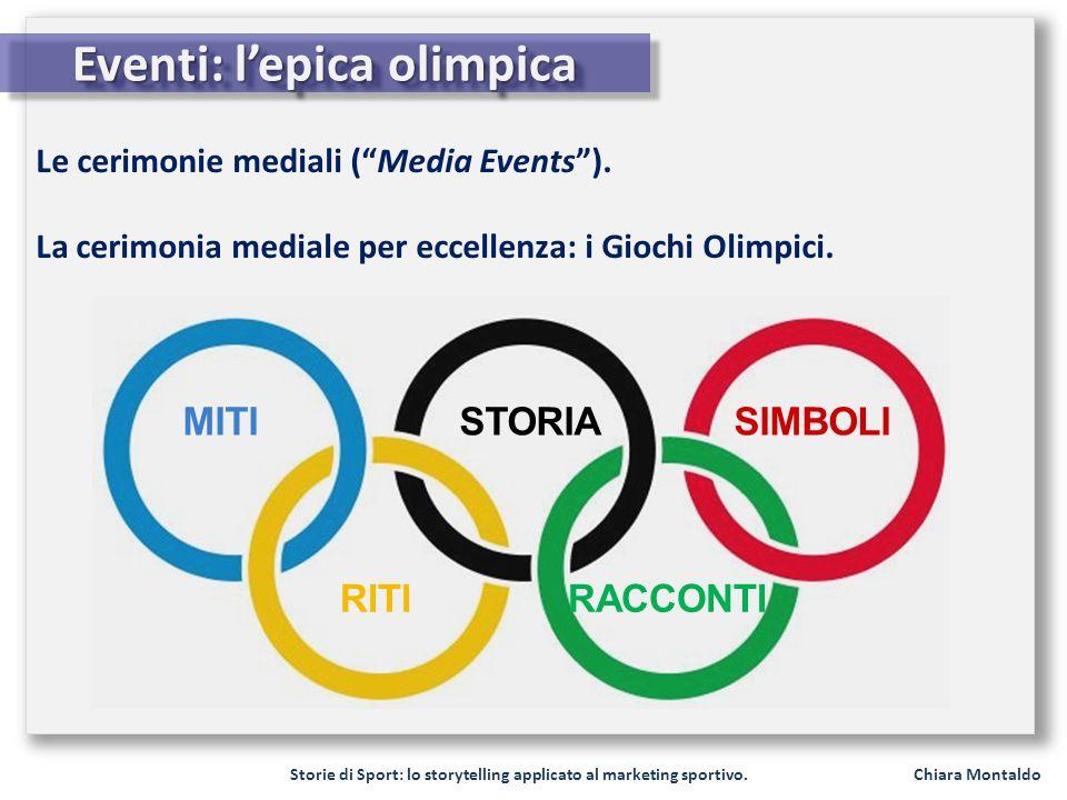 Storie di Sport: lo storytelling applicato al marketing sportivo. Chiara Montaldo Eventi: lepica olimpica Le cerimonie mediali (Media Events). La ceri